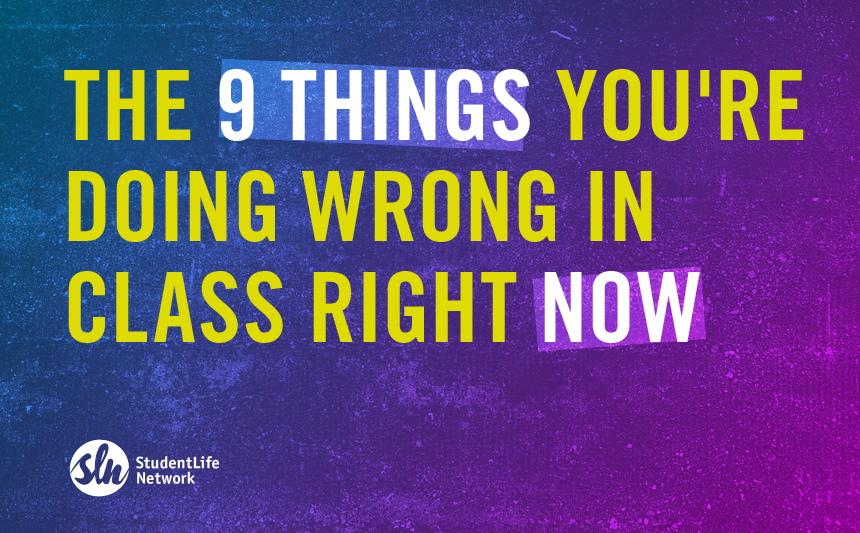 The 9 Things You're Doing Wrong in Class Right Now
