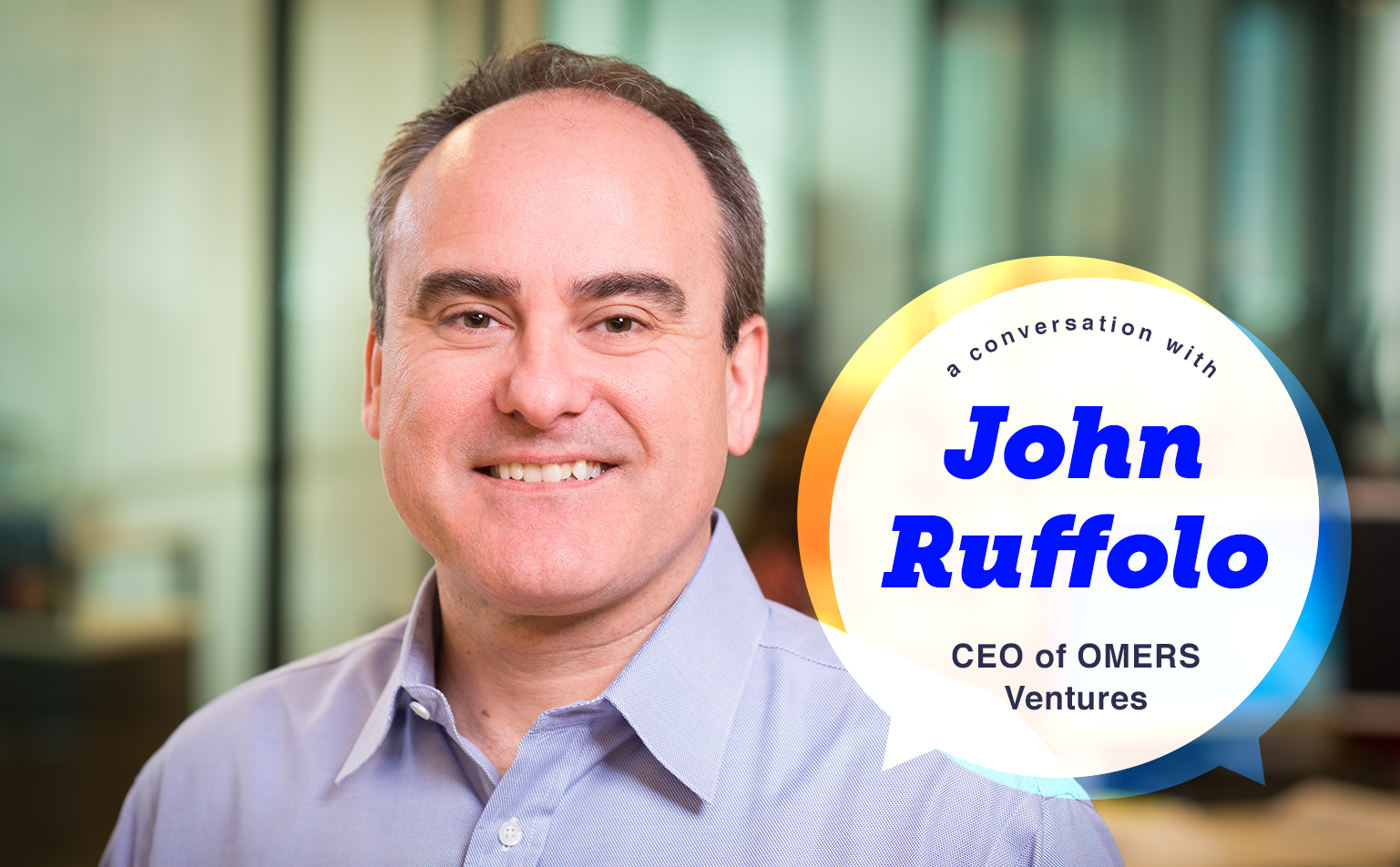 Optionality and Adaptability: In Conversation w/ John Ruffolo (CEO @ OMERS Ventures)