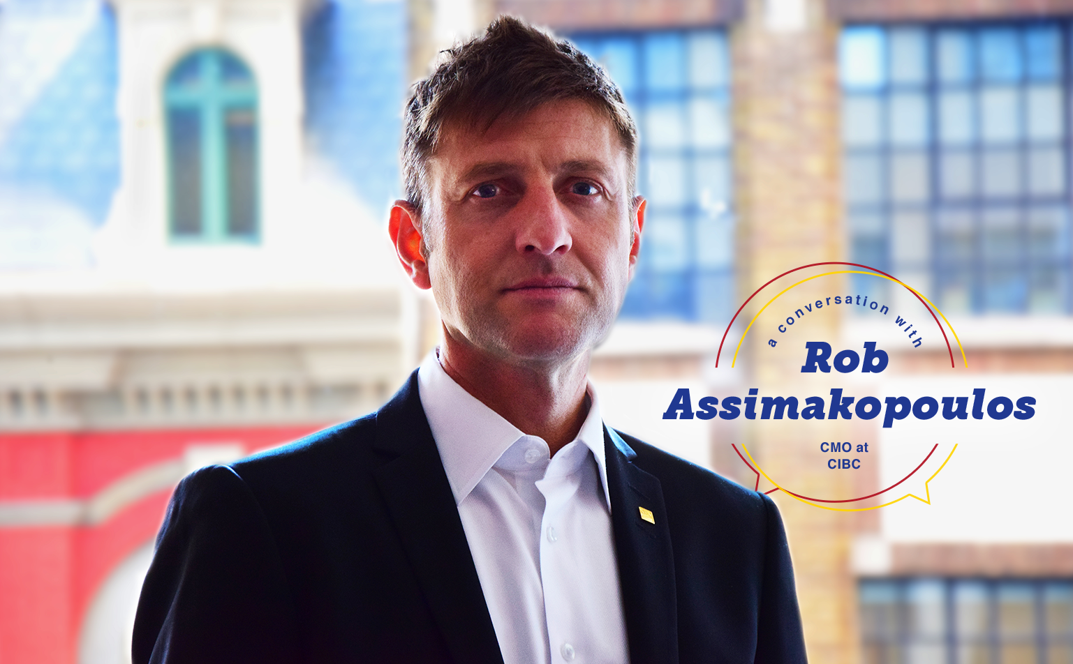 Keep Moving Forward: In Conversation w/ Rob Assimakopoulos (CMO @ CIBC)
