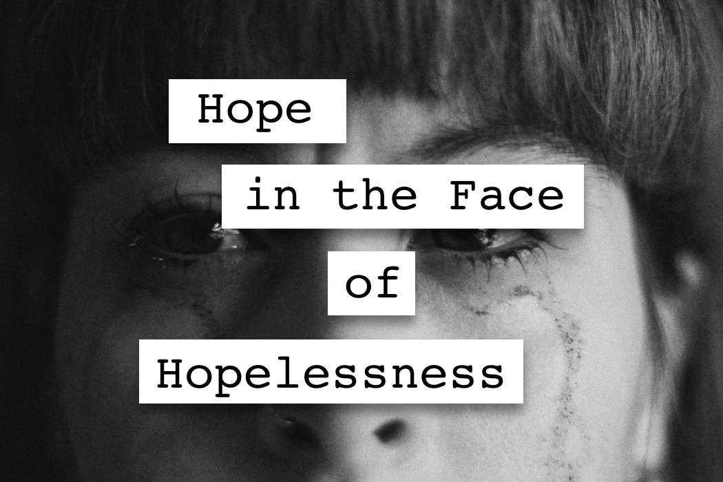 hope in the face of hopelessness